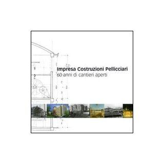 Impresa costruzioni Pelliciari. 60 anni di cantieri aperti -