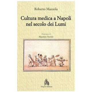 Cultura medica a Napoli nel secolo dei Lumi - Mazzola Roberto