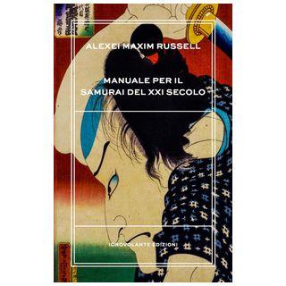 Manuale per il samurai del XXI secolo - Russell Alexei Maxim