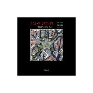 Altre vedute. Brescia dal cielo. Ediz. illustrata - Corsini Renato; Rodella Basilio; Rodella Massimo