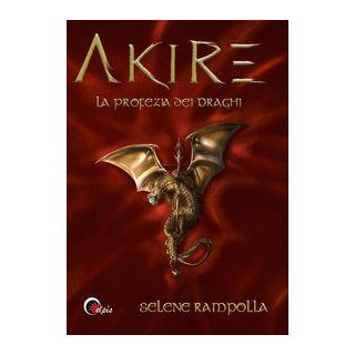 La profezia dei draghi. Akire. Vol. 2 - Rampolla Selene