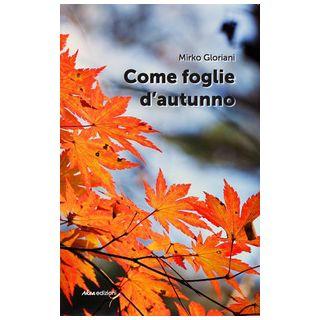 Come foglie d'autunno - Gloriani Mirko
