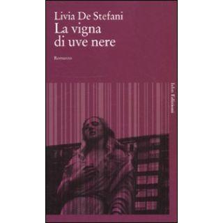 La vigna di uve nere - De Stefani Livia