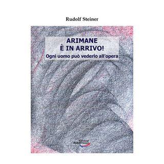 Arimane è in arrivo! Ogni uomo può vederlo all'opera - Steiner Rudolf; Archiati P. (cur.)