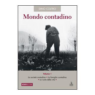 Mondo contadino. Vol. 1: La società contadina. La famiglia contadina. La ruota della vita - Coltro Dino