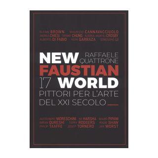 New Faustian World. 17 pittori per l'arte del XXI secolo. Ediz. italiana e inglese - Quattrone R. (cur.)