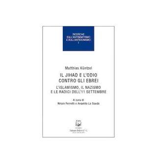Il jihad e l'odio contro gli ebrei. L'islamismo, il nazismo e le radici dell'11 settembre - Kuntzel Matthias; Ferretti N. (cur.); La Spada A. (cur.)