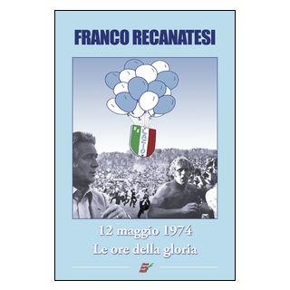 Dodici maggio 1974. Lazio, le ore della gloria - Recanatesi Franco