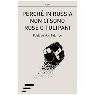 Perché in Russia non ci sono rose o tulipani. L'ITC e le rivoluzioni democratiche nell'ex-URSS - Telarico Fabio Ashtar