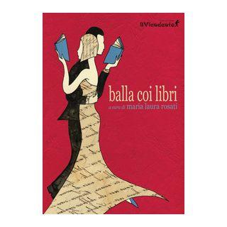 Balla coi libri - Rosati M. L. (cur.)