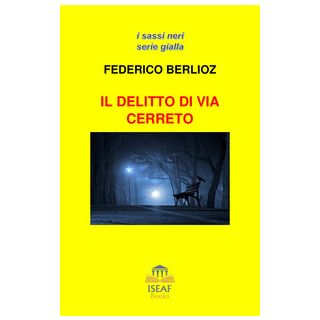 Il delitto di via Cerreto - Berlioz Federico