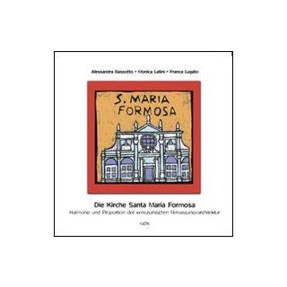 Die kirche Santa Maria Formosa. Harmonie und proportion der venezianischen renaissancearchitektur - Bassotto Alessandra; Latini Monica; Lugato Franca