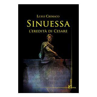 Sinuessa. L'eredità di Cesare - Crimaco Luigi