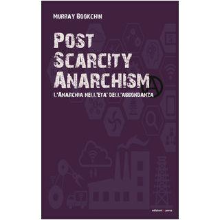 Post scarcity anarchism. L'anarchia nell'età dell'abbondanza - Bookchin Murray