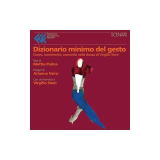 Dizionario minimo del gesto. Corpo, movimento, comunità nella danza di Virgilio Sieni. Ediz. a colori - Palma Mattia