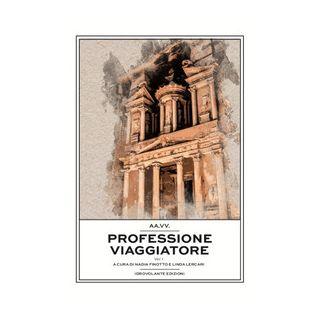 Professione viaggiatore. Vol. 1 - Finotto N. (cur.); Lercari L. (cur.)