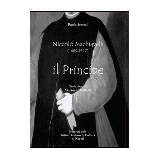 Niccolò Machiavelli (1465-1527). Il principe - Pratesi Paolo