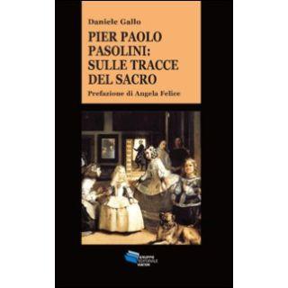 Pier Paolo Pasolini. Sulle tracce del sacro - Gallo Daniele