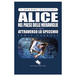 Alice nel paese delle meraviglie e attraverso lo specchio -