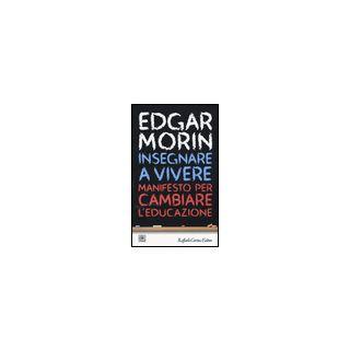Insegnare a vivere. Manifesto per cambiare l'educazione - Morin Edgar; Ceruti M. (cur.)