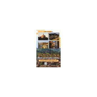 Bologna dalla parte della collina. 14 itinerari storico-culturali adatti a tutti. Ediz. a colori - Lenzi Bonfiglioli Valeria