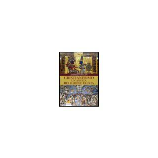 Cristianesimo. Un'antica religione egizia - Osman Ahmed; Lovari L. P. (cur.)
