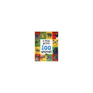 I miei primi 100 animali. Ediz. a colori -
