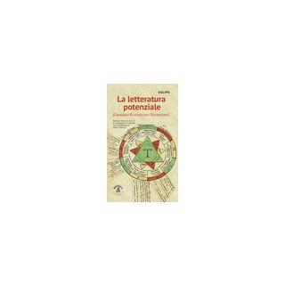 La letteratura potenziale (Creazioni, ri-creazioni, ricreazioni) - Oulipo; Campagnoli R. (cur.); Hersant Yves (cur.)