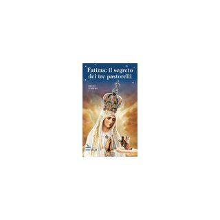 Fatima. Il segreto dei tre pastorelli - Ferrero Bruno