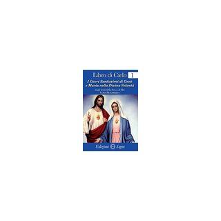 Libro di cielo 1. I cuori santissimi di Gesù e Maria nella divina volontà - Piccarreta Luisa