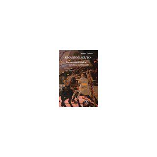 Giovanni Acuto. Un mercenario inglese nell'Italia del Trecento - Caferro William; Mascanzoni L. (cur.)