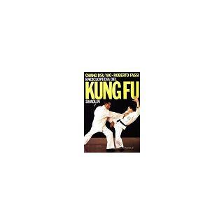 Enciclopedia del kung fu Shaolin. Vol. 1 - Fassi Roberto; Chang Dsu Yao