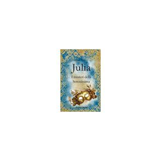 Julia. I misteri della Serenissima - Bechini Gianluca