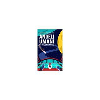Angeli umani. Istruzioni di volo - Arboitte dos Santos Luciane