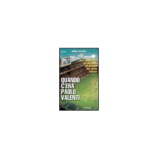Quando c'era Paolo Valenti - Pelliccia Andrea