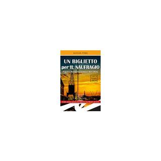Un biglietto per il naufragio. Pagni e Marino tra Genova e Barcellona - Piras Alessio