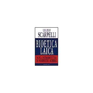 Bioetica laica - Scarpelli Giacomo