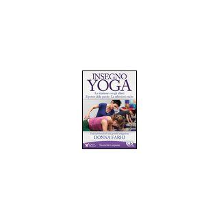 Insegno yoga. La relazione con gli allievi. Il potere delle parole. Le riflessioni etiche - Farhi Donna
