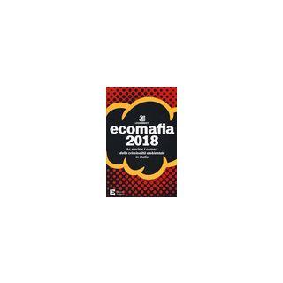 Ecomafia 2018. Le storie e i numeri della criminalità ambientale in Italia - Legambiente