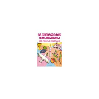 Il dizionario dei simboli del piccolo cristiano - Longo Manuela