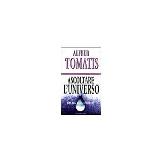 Ascoltare l'universo - Tomatis Alfred A.