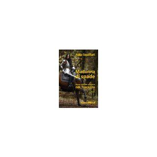 Madonna di spade. Storie d'amore e guerra nel Trecento. Vol. 2 - Squillari Aldo